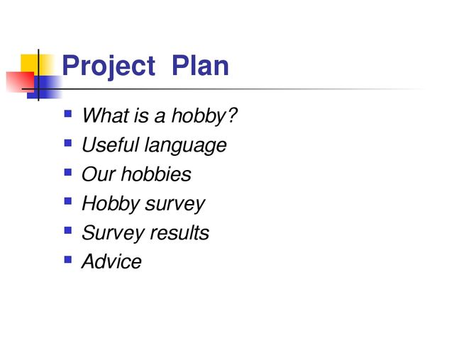 Project Plan What is a hobby? Useful language Our hobbies Hobby survey Survey...