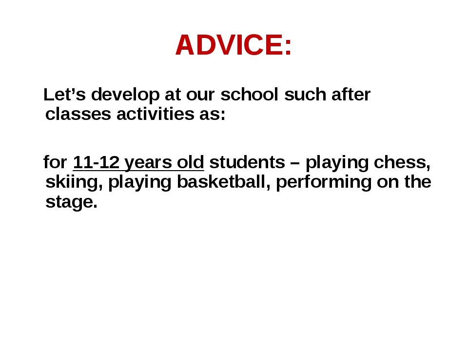 ADVICE: Let's develop at our school such after classes activities as: for 11-...