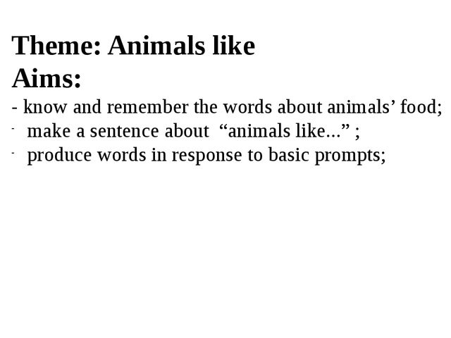 Theme: Animals like Aims: - know and remember the words about animals' food;...