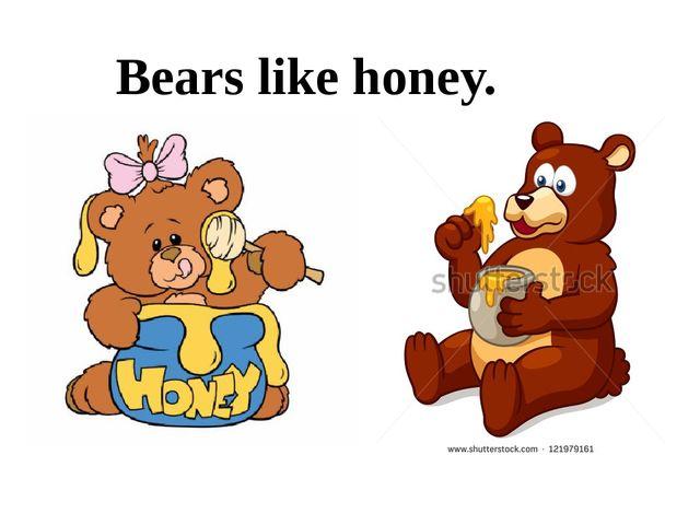 Bears like honey.