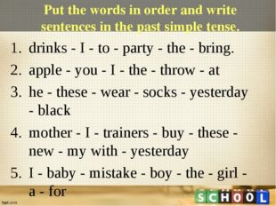 Put the words in order and write sentences in the past simple tense. drinks -