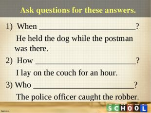 Ask questions for these answers. 1) When _______________________? He held the