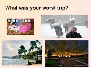 What was your worst trip?