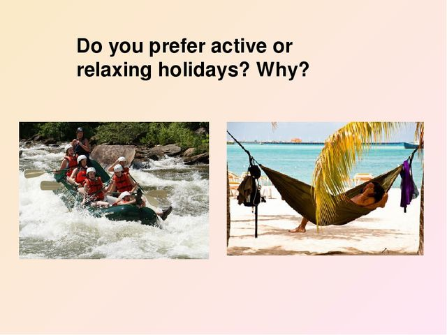 Do you prefer active or relaxing holidays? Why?