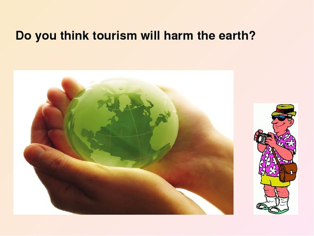 Do you think tourism will harm the earth?