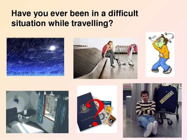 Have you ever been in a difficult situation while travelling?