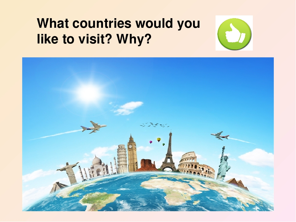 What countries would you like to visit? Why?
