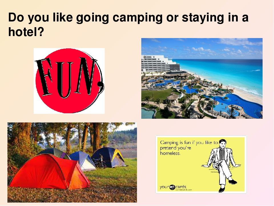 Do you like going camping or staying in a hotel?