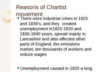 Reasons of Chartist movement There were industrial crises in 1825 and 1836's,