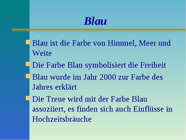 Blau Blau ist die Farbe von Himmel, Meer und Weite Die Farbe Blau symbolisier...