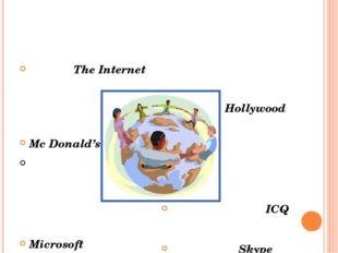 Hollywood ICQ Skype The Internet Mc Donald's Microsoft