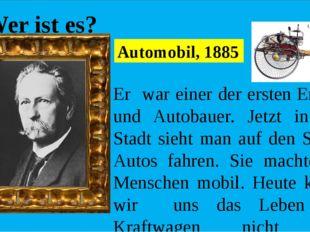 Wer ist es? Er war einer der ersten Erfinder und Autobauer. Jetzt in jeder S