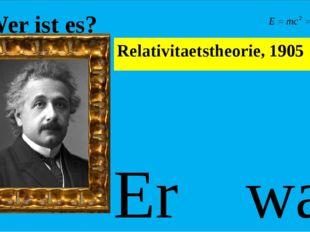 Wer ist es? Er war ein genialer Wissenschaftler, Physiker, Querdenker, Pazif