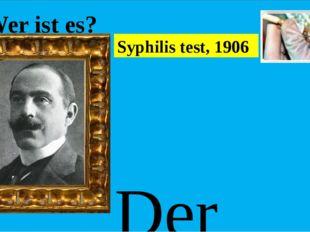 Wer ist es? Der deutscher Bakteriologe und Immunologe, er entwickelte im Jah