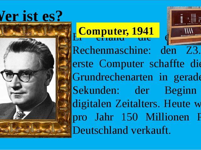 Wer ist es? Er erfand die erste binare Rechenmaschine: den Z3. Der erste Cоm...