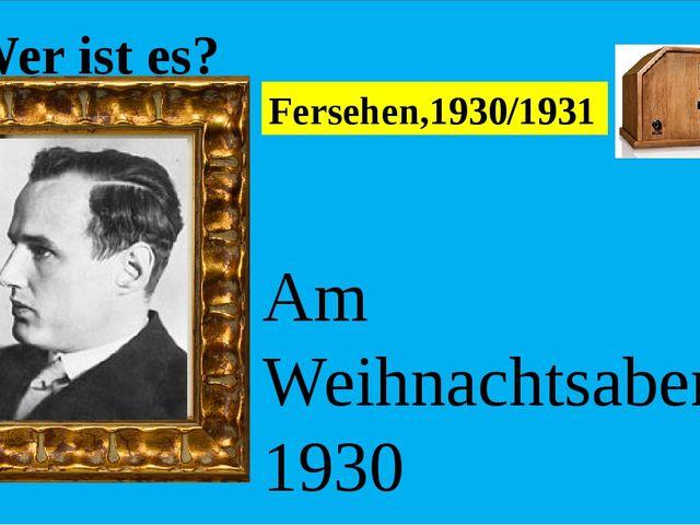 Wer ist es? Am Weihnachtsabend 1930 gelang er die erste elektronische Fernse...
