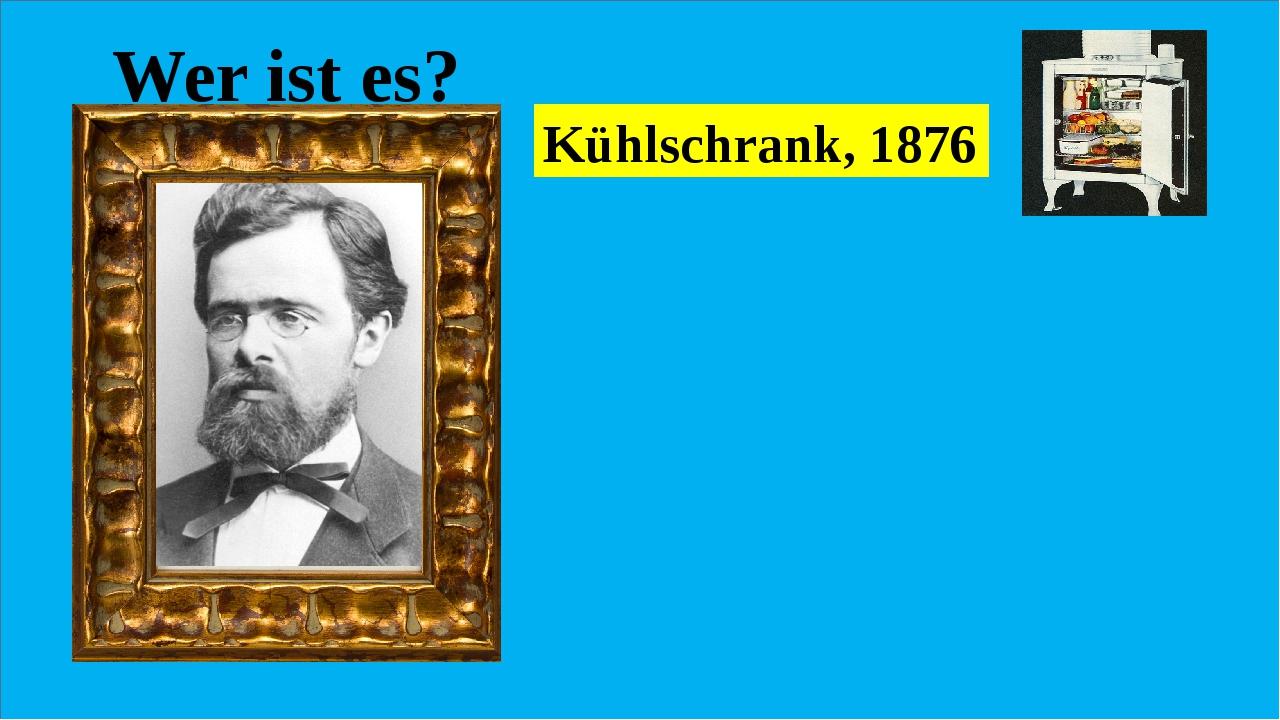 Wer ist es? Er war ein deutscher Ingenieur, der das Patent für den ersten Kü...