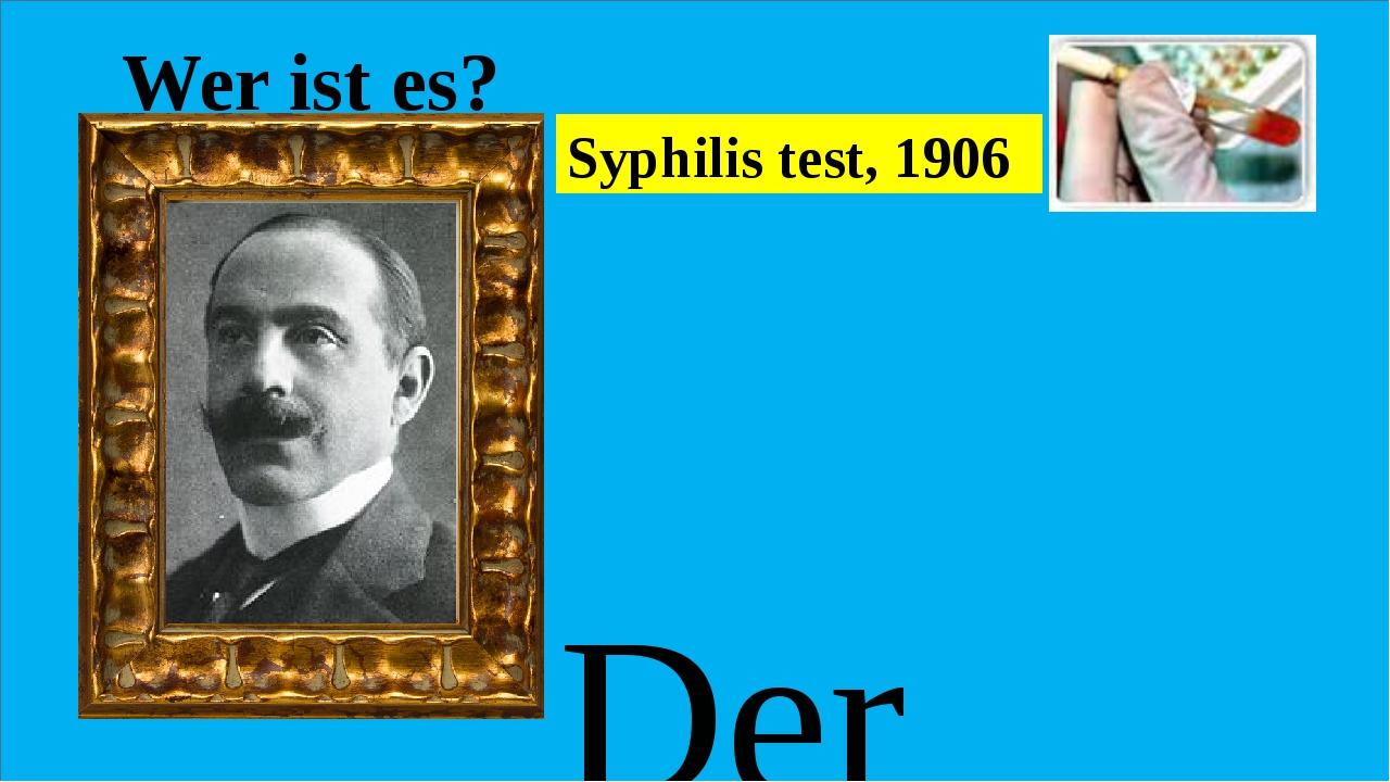 Wer ist es? Der deutscher Bakteriologe und Immunologe, er entwickelte im Jah...