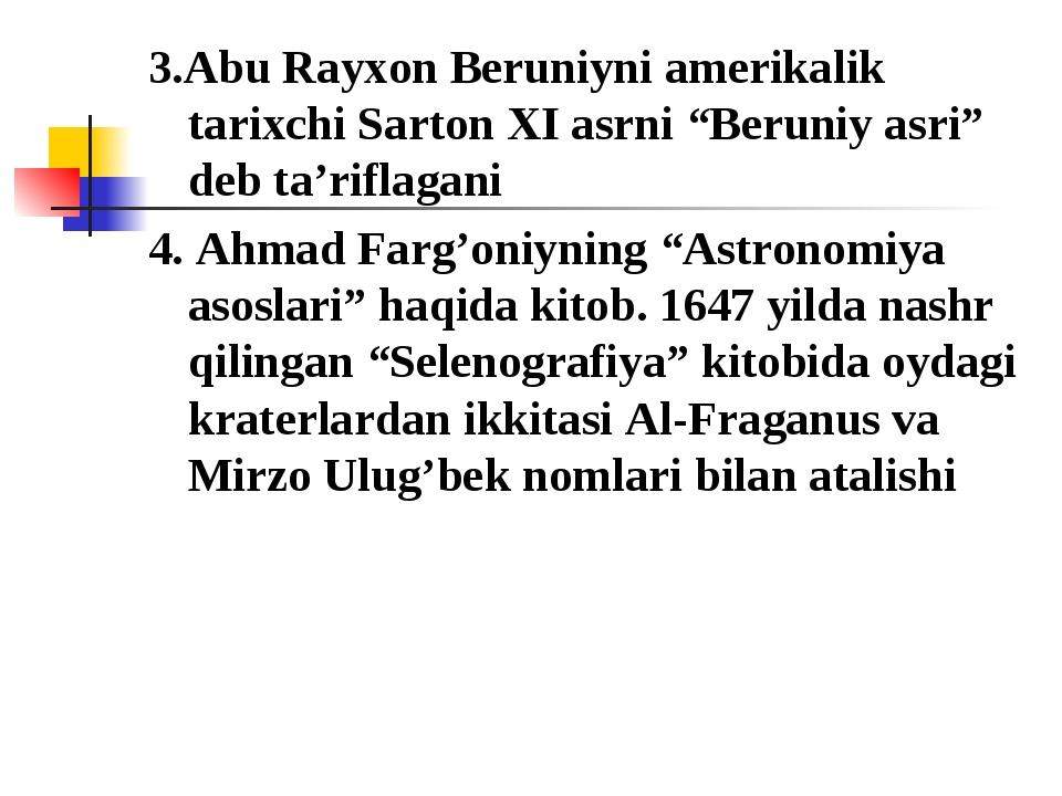 """3.Abu Rayxon Beruniyni amerikalik tarixchi Sarton XI asrni """"Beruniy asri"""" deb..."""