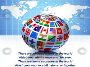 There are some countries in the world Which you admire once and for ever. The