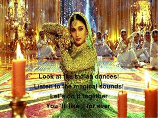 Look at the Indian dances! Listen to the magical sounds! Let`s do it together