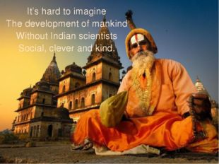 It's hard to imagine The development of mankind Without Indian scientists Soc