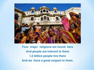 Four major religions are found here And people are tolerant to them 1.2 billi