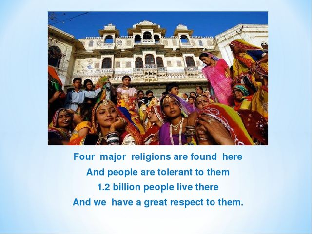 Four major religions are found here And people are tolerant to them 1.2 billi...