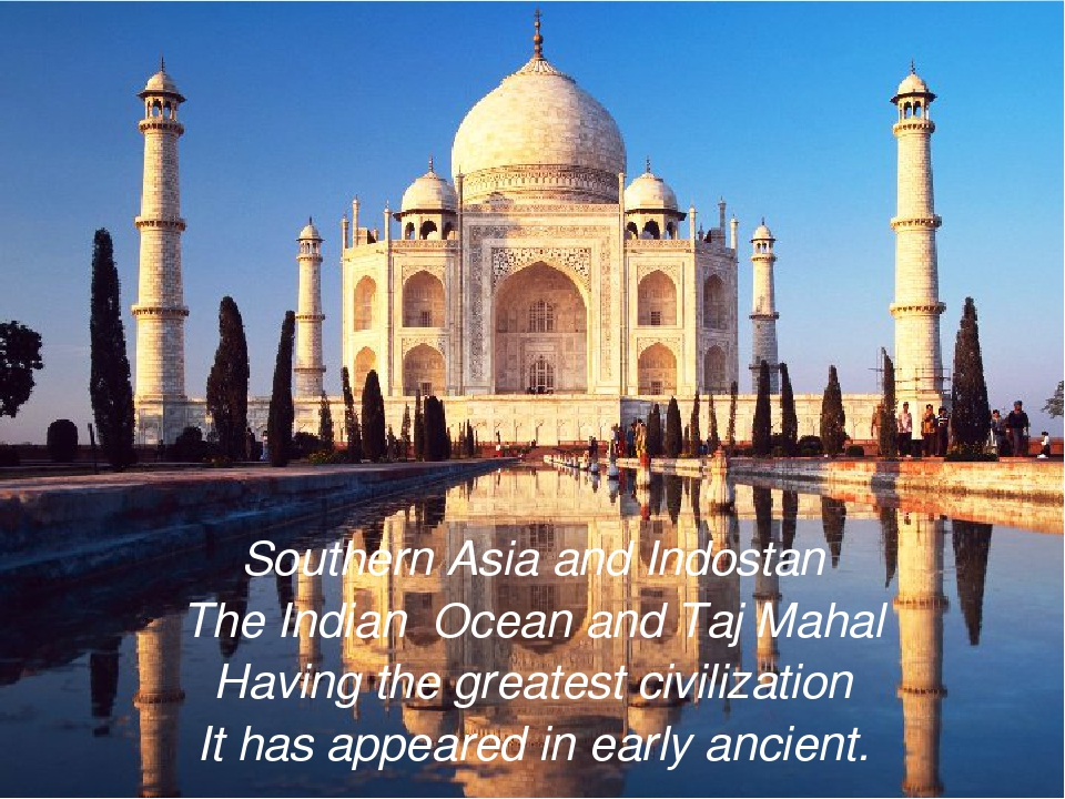 Southern Asia and Indostan The Indian Ocean and Taj Mahal Having the greatest...