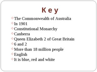 К е у The Commonwealth of Australia In 1901 Constitutional Monarchy Canberra