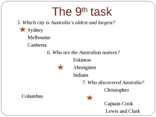 The 9th task 5. Which city is Australia's oldest and largest? Sydney Melbourn