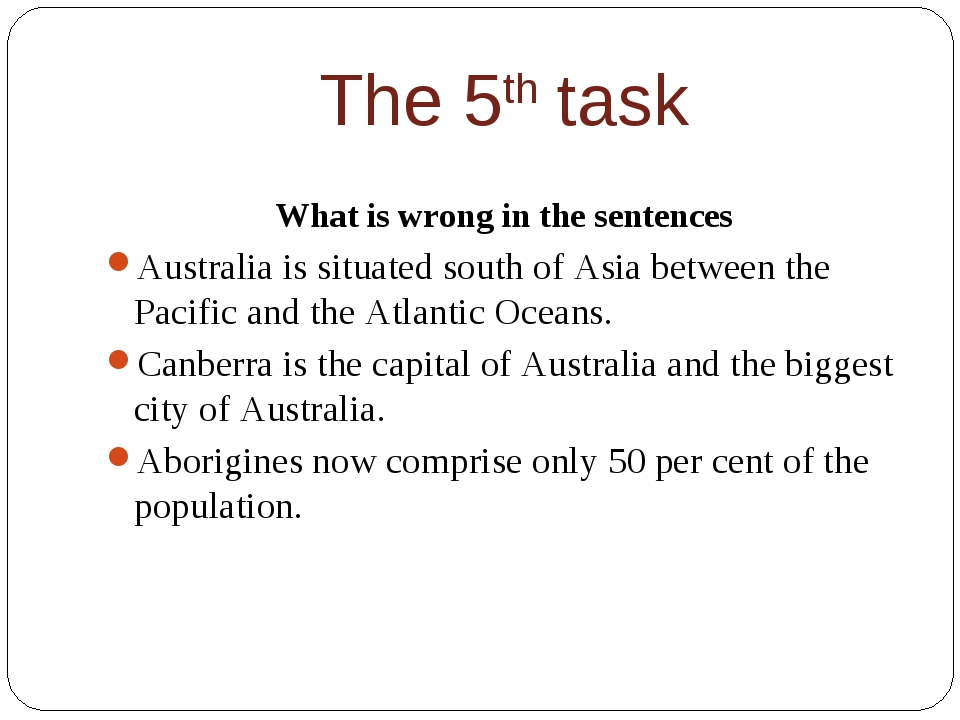 The 5th task What is wrong in the sentences Australia is situated south of As...