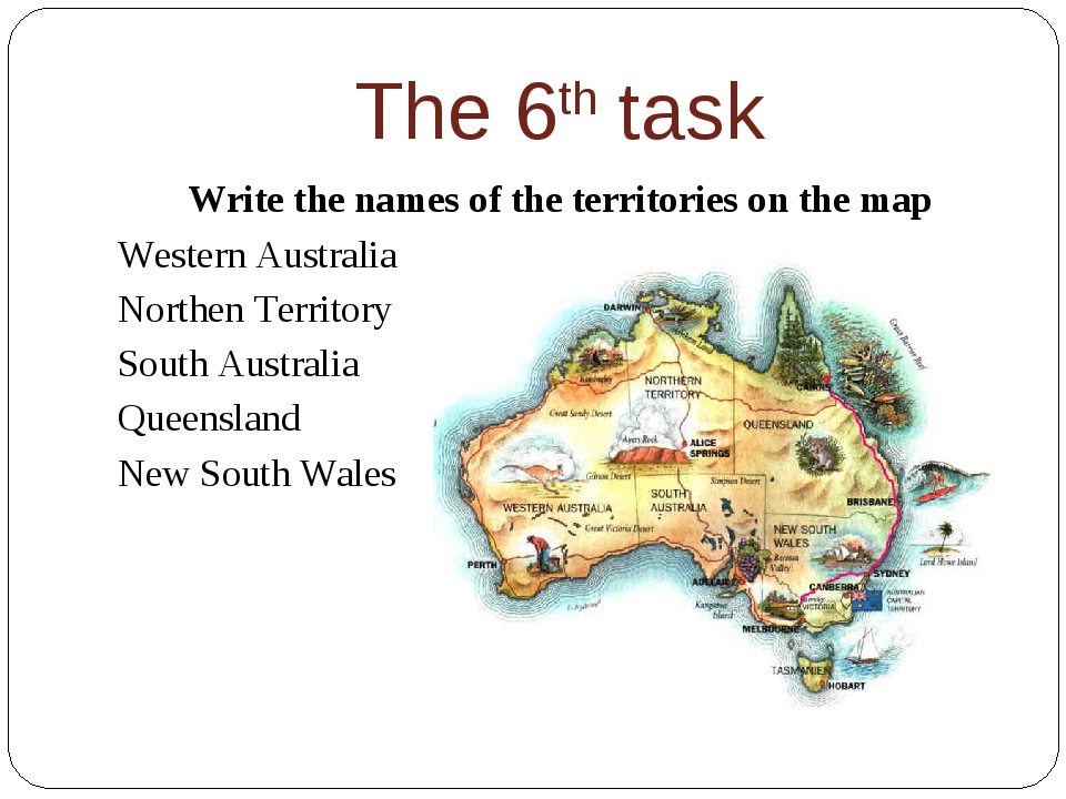 The 6th task Write the names of the territories on the map Western Australia...