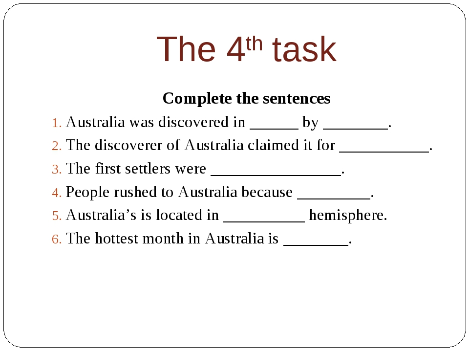 The 4th task Complete the sentences Australia was discovered in ______ by ___...