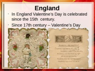 England In England Valentine's Day is celebrated since the 15th century. Sinc