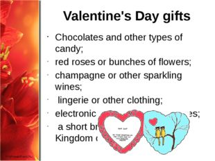 Valentine's Day gifts Chocolates and other types of candy; red roses or bunch