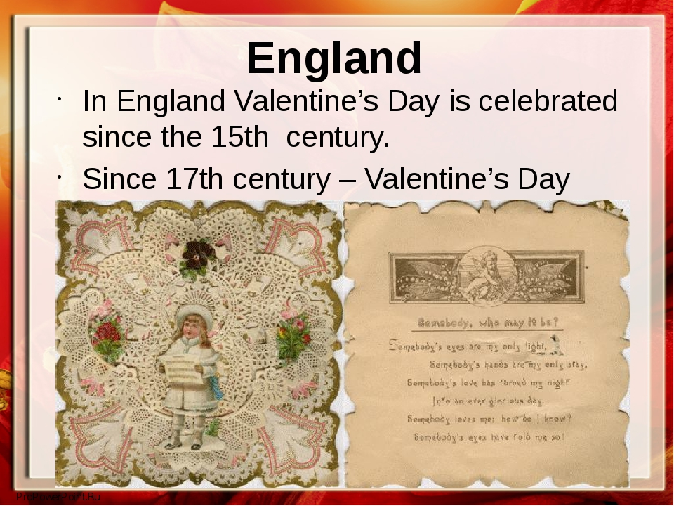 England In England Valentine's Day is celebrated since the 15th century. Sinc...