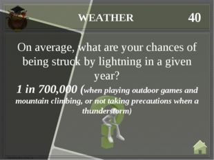 WEATHER 40 1 in 700,000 (when playing outdoor games and mountain climbing, or