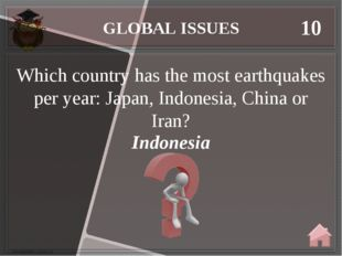 GLOBAL ISSUES 10 Indonesia Which country has the most earthquakes per year: J