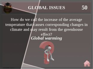 GLOBAL ISSUES 50 Global warming How do we call the increase of the average te