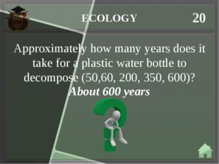 ECOLOGY 20 About 600 years Approximately how many years does it take for a pl