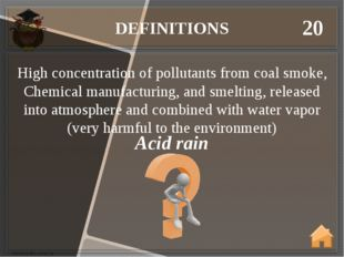 DEFINITIONS 20 Acid rain High concentration of pollutants from coal smoke, Ch