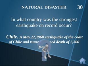 Chile. A May 22,1960 earthquake of the coast of Chile and tsunami caused dea