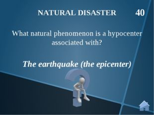 The earthquake (the epicenter) What natural phenomenon is a hypocenter associ