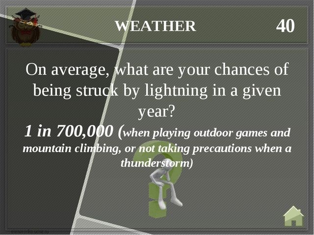 WEATHER 40 1 in 700,000 (when playing outdoor games and mountain climbing, or...