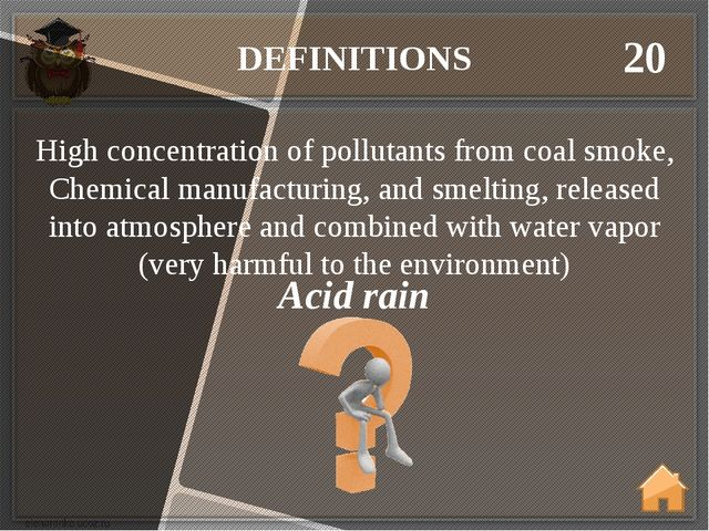 DEFINITIONS 20 Acid rain High concentration of pollutants from coal smoke, Ch...