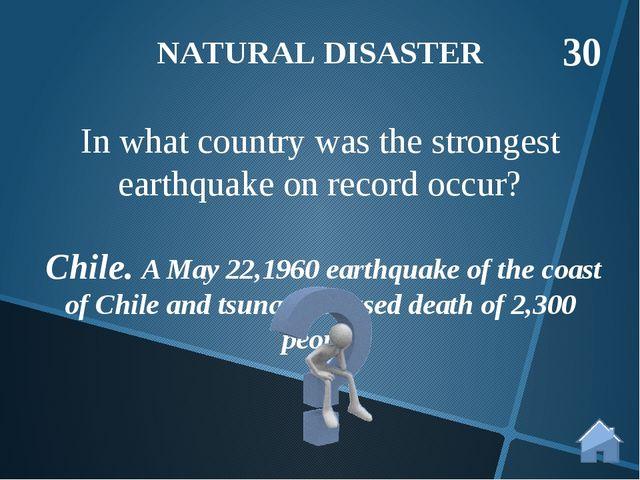 Chile. A May 22,1960 earthquake of the coast of Chile and tsunami caused dea...