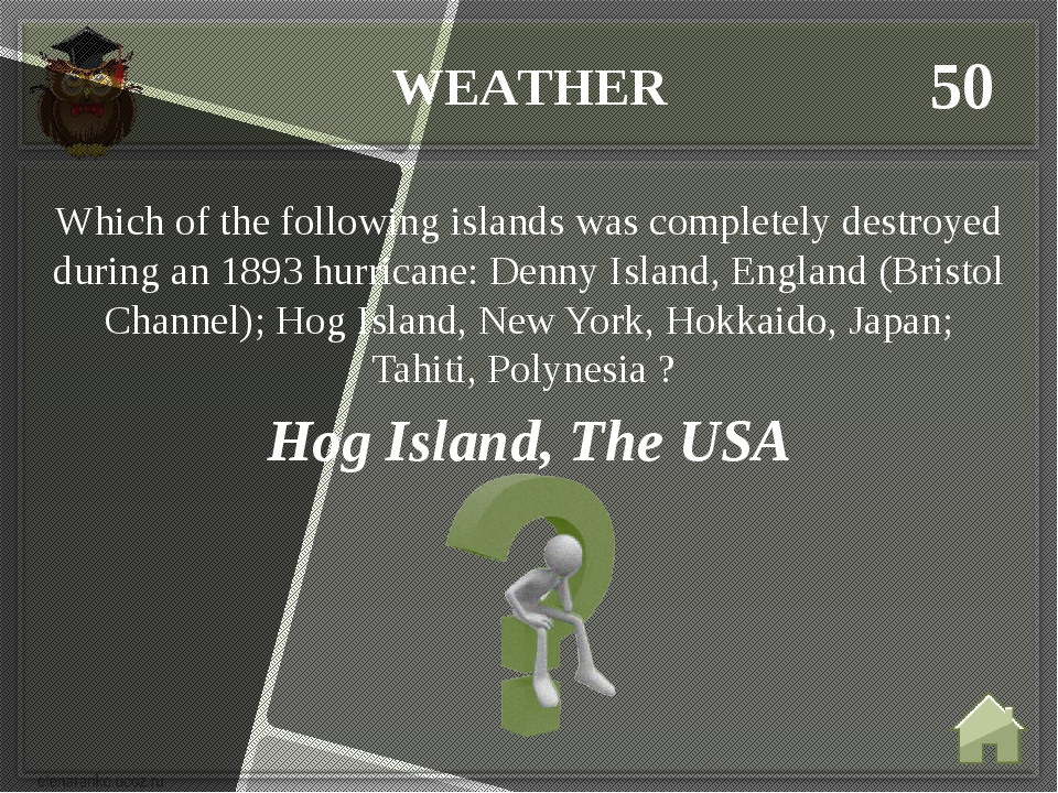 WEATHER 50 Hog Island, The USA Which of the following islands was completely...