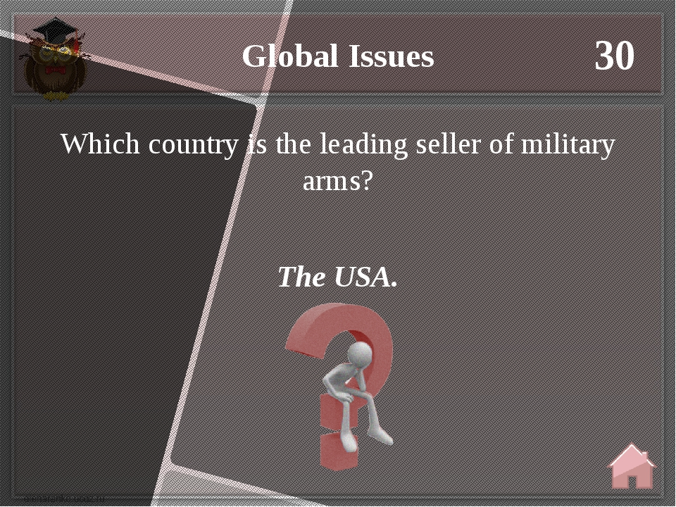Global Issues 30 The USA. Which country is the leading seller of military arms?