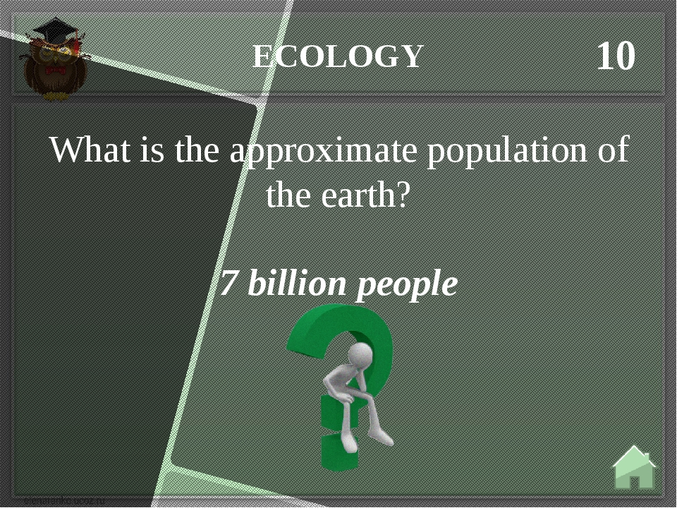 ECOLOGY 10 7 billion people What is the approximate population of the earth?